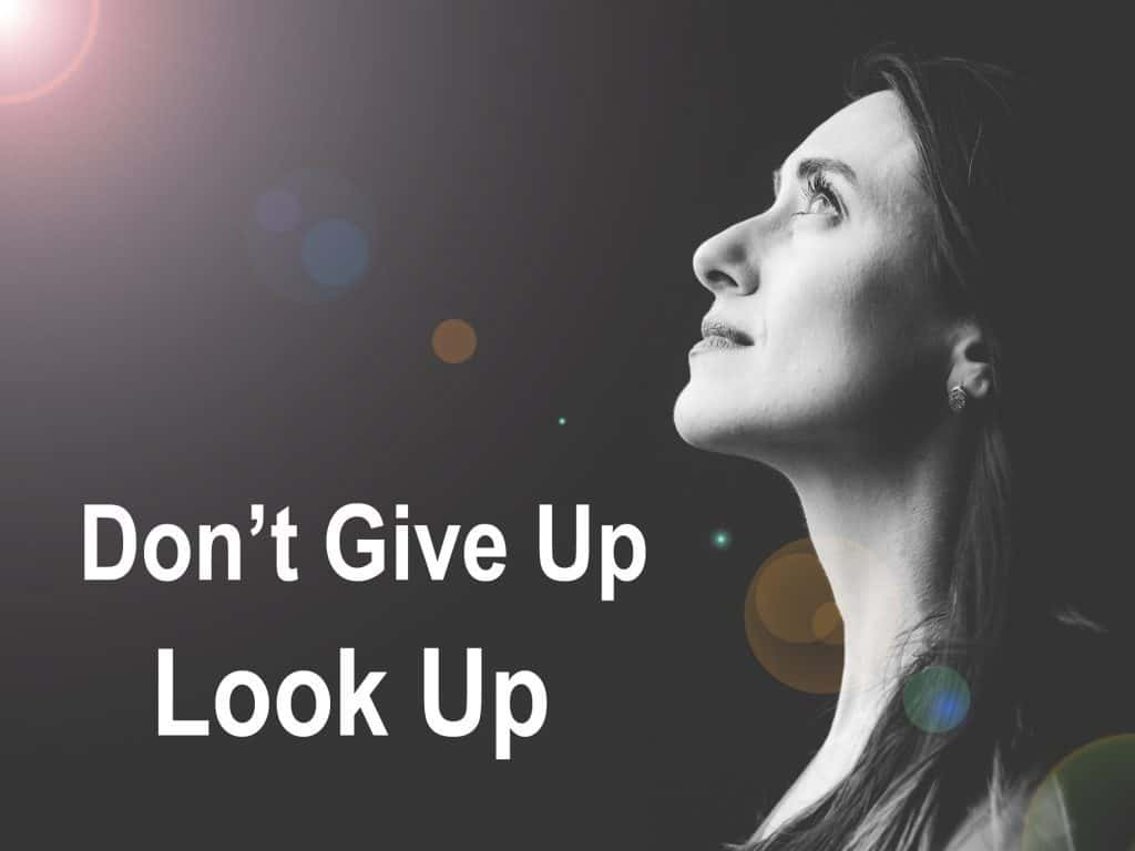 Don't Give up Look Up